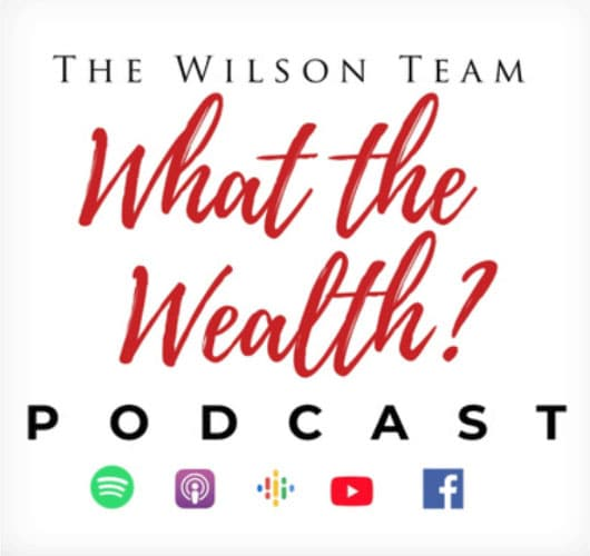 The Wilson Team | What the Wealth Podcast