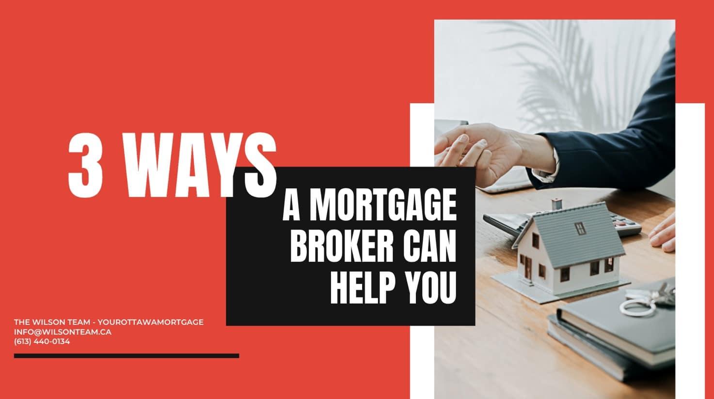 Ottawa Mortgage Broker | 3 Ways a Mortgage Broker Can Help